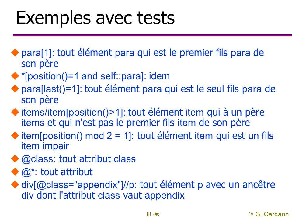 Exemples avec tests para[1]: tout élément para qui est le premier fils para de son père. *[position()=1 and self::para]: idem.